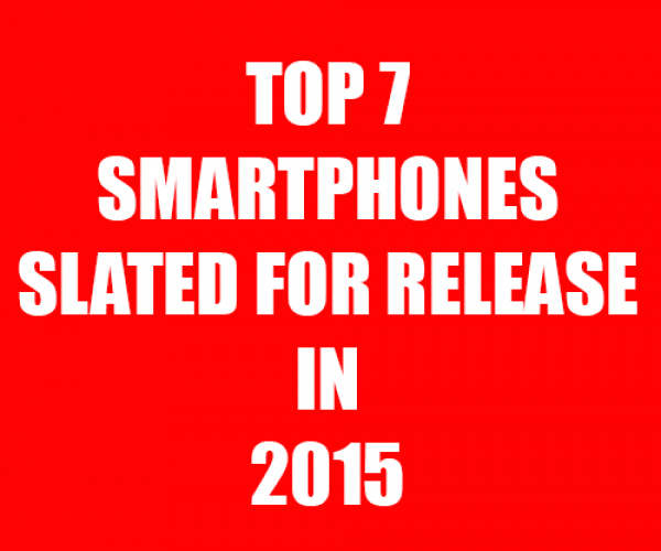 Top 7 Smartphones Slated for Release in 2015