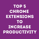 Top 5 Chrome Extensions to Increase Productivity