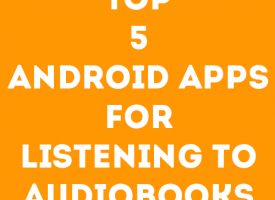 Top 5 Android Apps for Listening to Audiobooks
