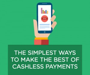 The Simplest Ways to Make the Best of Cashless Payments
