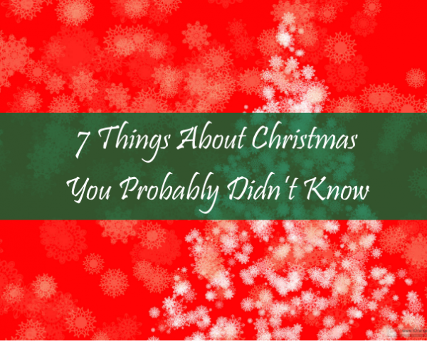 7-Things-About-Christmas-You-Probably-Didn't-Know-featured